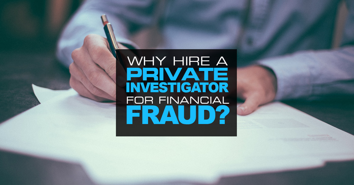 WHY-HIRE-A-PRIVATE-INVESTIGATOR-FOR-FINANCIAL-FRAUD