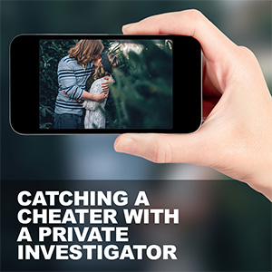 Catching a Cheater with a Private Investigator