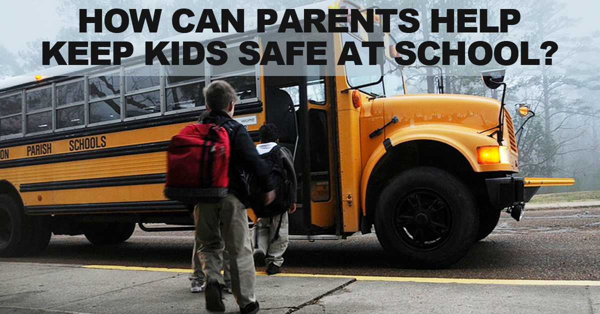 How-Can-Parents-Help-Keep-Kids-Safe-At-School