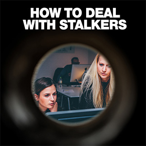 Dealing With Stalkers By Being Aware & Taking These Steps