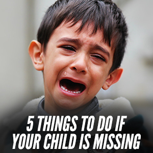 5 Things To Do If Your Child Is Missing