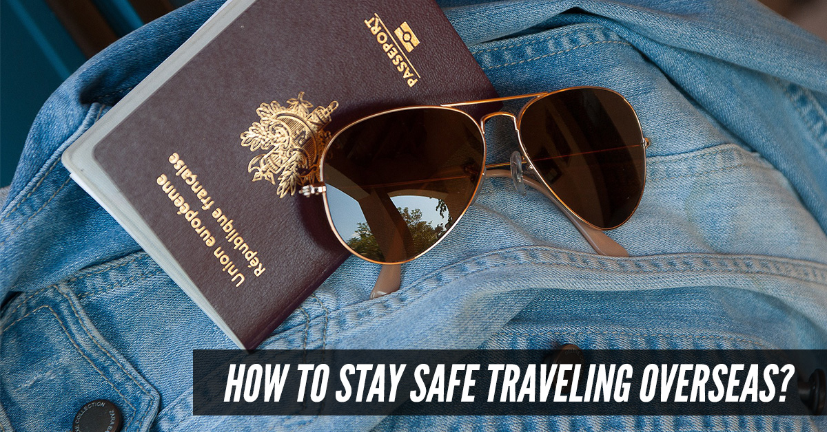 how-to-stay-safe-traveling-overseas