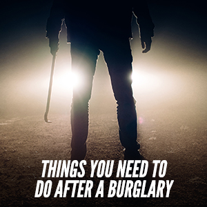 Things You Need to Do After A Burglary