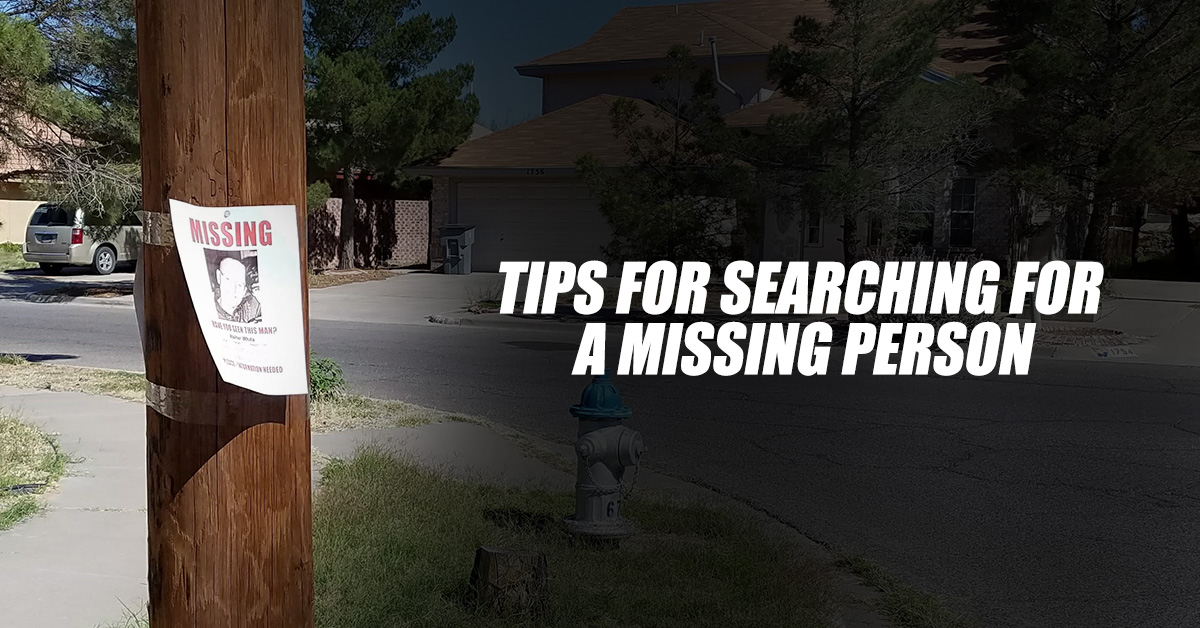 You may have reason to prioritise a foot search for your missing loved one.