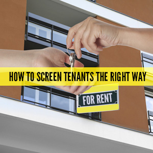 How To Screen Tenants The Right Way?