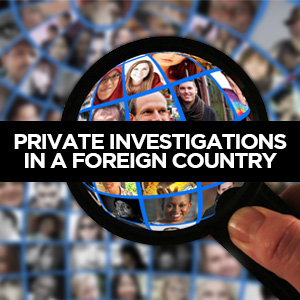 Private Investigations in a Foreign Country