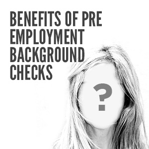 3 Benefits Of Conducting Pre-employment Background Checks