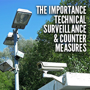 Why Technical Surveillance Countermeasures Should Be a Priority
