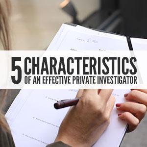 5 Characteristics Of An Effective Private Investigator
