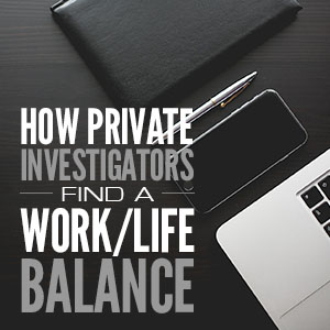 How Private Investigators Find A Work/Life Balance