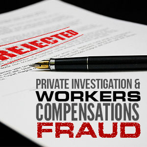 About Private Investigation Associated With Workers Compensation Fraud