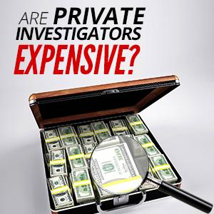 Are Private Investigators Expensive?