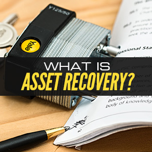 What Asset Recovery Is And What This Can Do For You?
