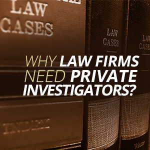 Why Law Firms Need To Use Private Investigators?