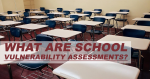 What Are School Vulnerability Assessments
