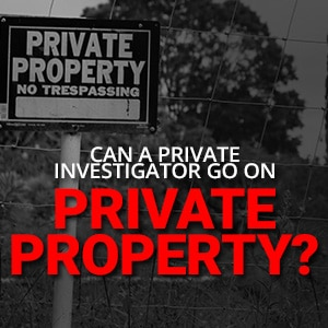 Can A Private Investigator Go On Private Property?