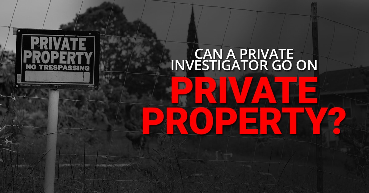 Can A Private Investigator go on Private Property