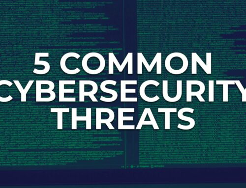 5 Common Cybersecurity Threats to Watch Out For
